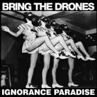BRING THE DRONES - Ignorance Paradise - 12 LP (PHOBIA)